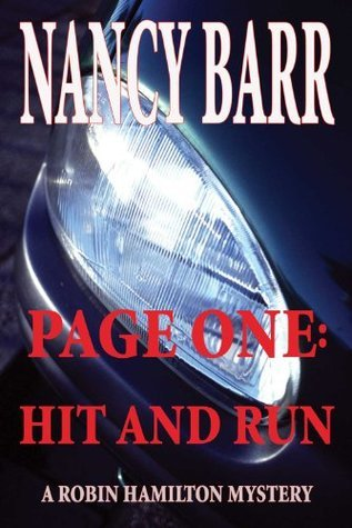 Page One: Hit and Run: (Robin Hamilton Mystery Series) Nancy Barr