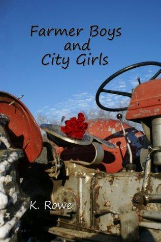 Farmer Boys and City Girls  by  K. Rowe