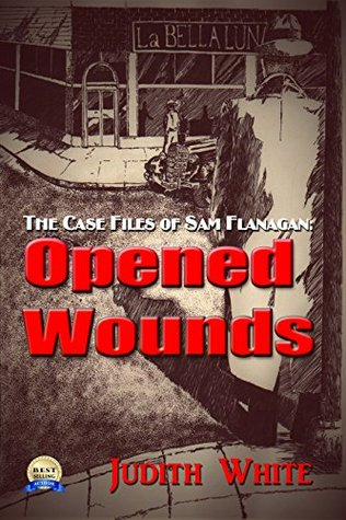 Opened Wounds: The Case Files of Sam Flanagan Judith White