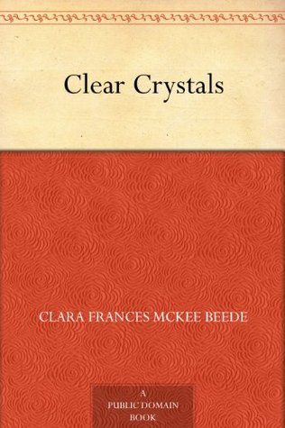 Clear Crystals  by  Clara M. Beede