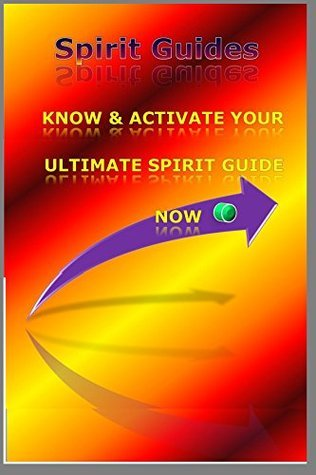 Spirit Guides: Know and Activate Your ULTIMATE Spirit Guide NOW  by  GO Arenas