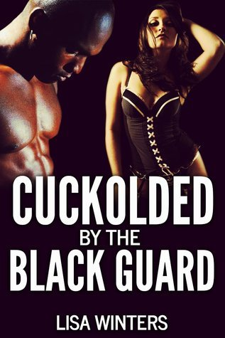 Cuckolded By The Black Guard  by  Lisa Winters