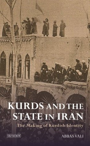 Kurds and the State in Iran: The Making of Kurdish Identity  by  Abbas Vali