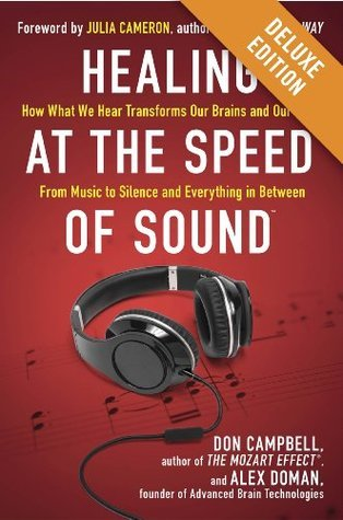 Healing at the Speed of Sound Deluxe: How What We Hear Transforms Our Brains and Our Lives  by  Don Campbell