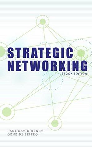 Strategic Networking: eBook Edition Paul David Henry