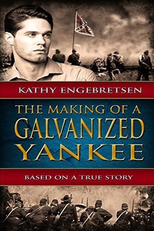 The Making of a Galvanized Yankee: Based on a True Story Kathy Engebretsen