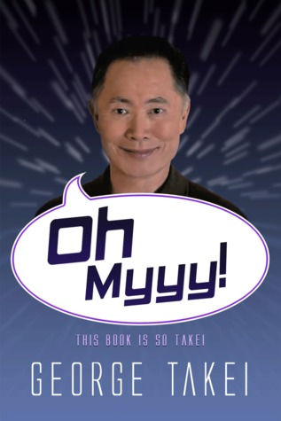 Oh, Myyy!  by  George Takei