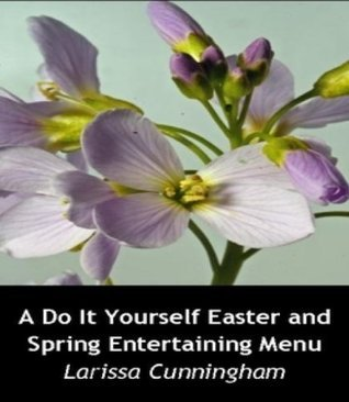 A Do It Yourself Easter and Spring  by  Larissa Cunningham