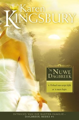 N nuwe dagbreek (Dagbreek, #1)  by  Karen Kingsbury