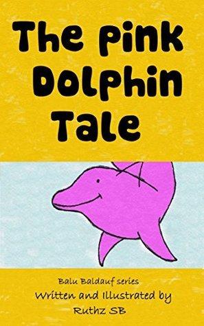 The Pink Dolphin Tale (Balu Baldauf #6)  by  Ruthz S.B.