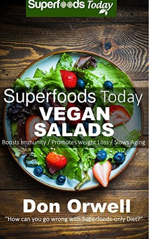 Superfoods Vegan Salads: Over 30 Vegan Quick & Easy Whole Foods Low Cholesterol Recipes to Lose weight & Boost Energy: Superfoods Today cooking for two Don Orwell