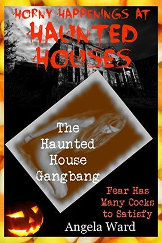 The Haunted House Gangbang (Ditched By My Friends and Taken By the Monsters): A Rough Group Sex Erotica Story Angela Ward