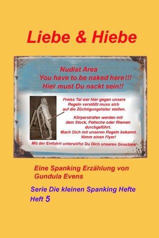Liebe & Hiebe (Serie Die kleinen Spanking Hefte 5)  by  Gundula Evens