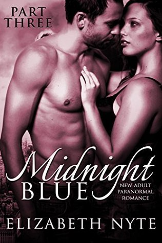 Midnight Blue (New Adult Paranormal Romance): Part 3 Elizabrth Nyte