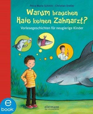 Warum brauchen Haie keinen Zahnarzt?: Vorlesegeschichten für neugierige Kinder  by  Christian Dreller