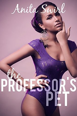 The Professors Pet (BWWM Older Man Younger Woman First Time Erotic Romance) (The Naughty Files: Taboo Tutelage Book 2)  by  Anita Swirl
