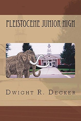 Pleistocene Junior High  by  Dwight Decker