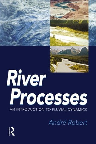 RIVER PROCESSES: An introduction to fluvial dynamics (Arnold Publication)  by  André Robert