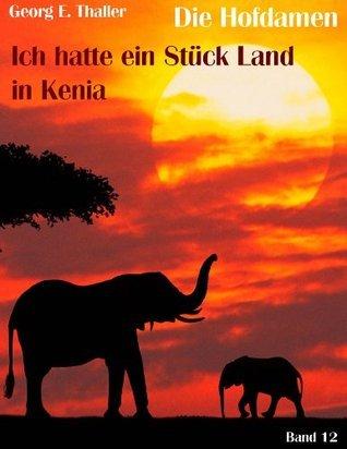 Ich hatte ein Stück Land in Kenia (Die Hofdamen 12)  by  Georg Erwin Thaller