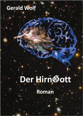 Der HirnGott: Ein Wissenschaftsroman  by  Gerald Wolf