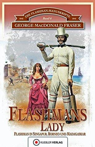 Flashmans Lady: Die Flashman-Manuskripte 6 - Flashman in Borneo und Madagaskar George MacDonald Fraser