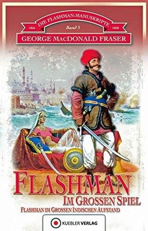 Flashman im Großen Spiel: Die Flashman-Manuskripte 5 - Flashman im Großen Indischen Aufstand  by  George MacDonald Fraser