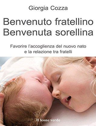 Benvenuto fratellino, benvenuta sorellina: 34 (Il bambino naturale)  by  Giorgia Cozza