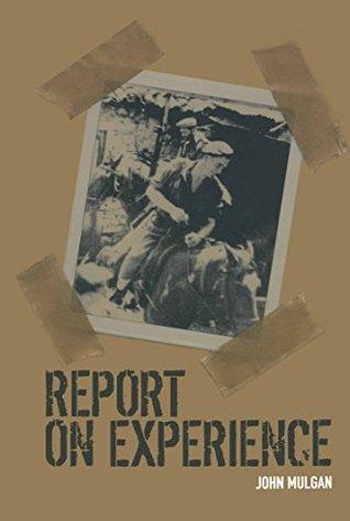 Report on Experience: The Memoir of the Allies War  by  John Mulgan
