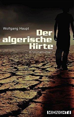 Der algerische Hirte: Kriminalroman Wolfgang Haupt