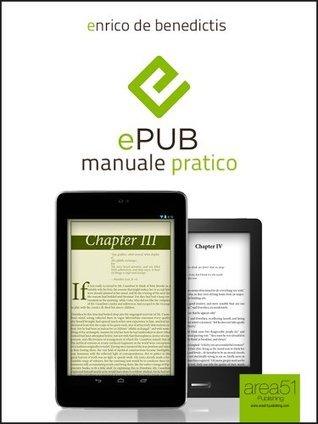 ePub: manuale pratico. Guida completa per relizzare il tuo ebook  by  Enrico De Benedictis