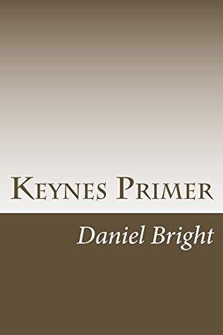 Keynes Primer  by  Daniel Bright