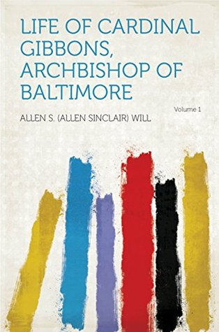 Life of Cardinal Gibbons, Archbishop of Baltimore Will