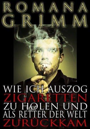 Wie ich auszog Zigaretten zu holen ...  by  Romana Grimm