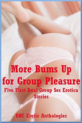 More Bums Up for Group Pleasure: Five First Anal Group Sex Erotica Stories  by  Nycole Folk