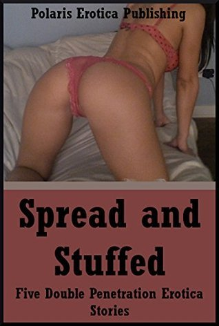 Spread and Stuffed: Five Double Penetration Erotica Stories Kimmie Katt