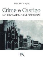 Crime e Castigo no Liberalismo em Portugal  by  Tiago Pires Marques