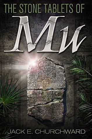 The Stone Tablets of Mu Jack E. Churchward