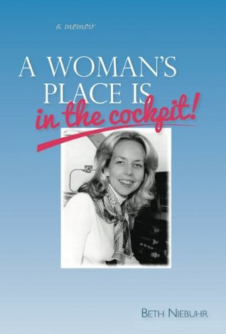 A Womans Place Is In The Cockpit  by  Beth Niebuhr