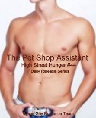 The Pet Shop Assistant: Gay Male Erotica Daily Release Series (High Street Hunger Book 44)  by  Gay Romance Team