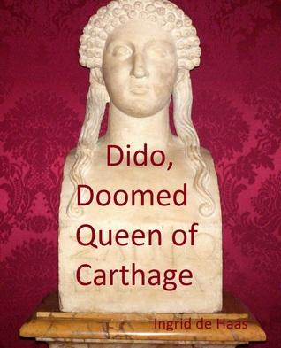 dido, doomed queen of carthage Ingrid de Haas