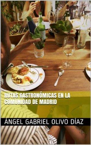 Rutas Gastronómicas en la Comunidad de Madrid Ángel Gabriel Olivo Díaz