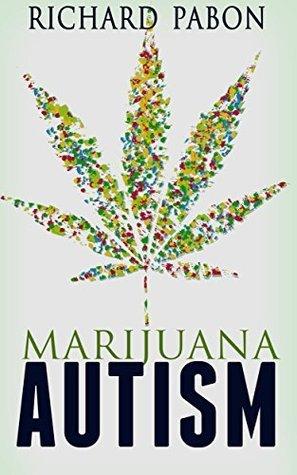 Marijuana and Autism Richard Pabon