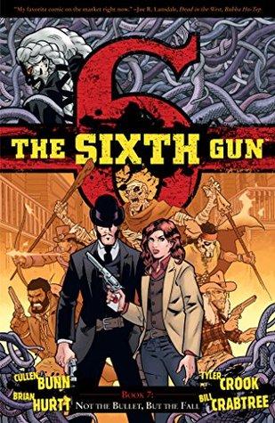 The Sixth Gun, V7: Not The Bullet, But The Fall  by  Cullen Bunn