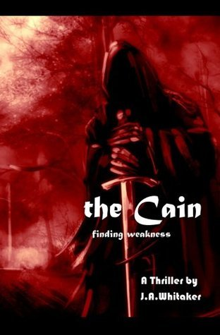 The Cain: Finding Weakness J.A. Whitaker