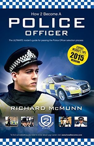 How To Become A Police Officer 2015 Version - The ULTIMATE Guide to Passing the Police Selection process (NEW Core Competencies) (How2Become) Richard McMu