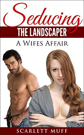 Seducing the Landscaper Bundle: The Complete Series: A Wifes Affair Scarlett Muff