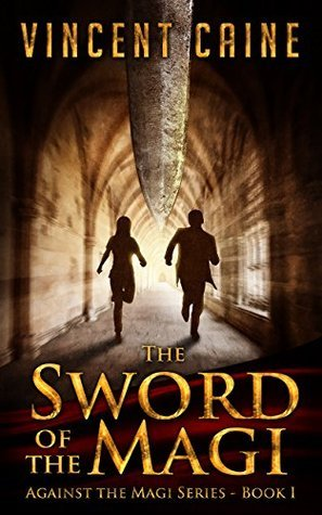 The Sword of the Magi: (A Silas and Feather thriller novel) (Against the Magi Book 1)  by  Vincent Caine