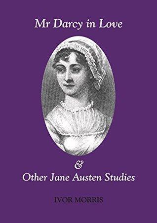 Mr Darcy in Love: And other Jane Austen Studies  by  Ivor Morris