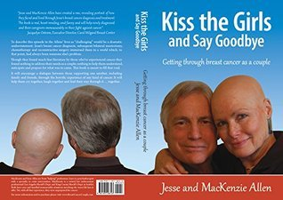 Kiss the Girls and Say Goodbye: Getting Through Breast Cancer as a Couple  by  Jesse Allen
