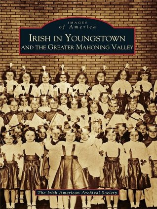 Irish in Youngstown and the Greater Mahoning Valley The Irish American Archival Society